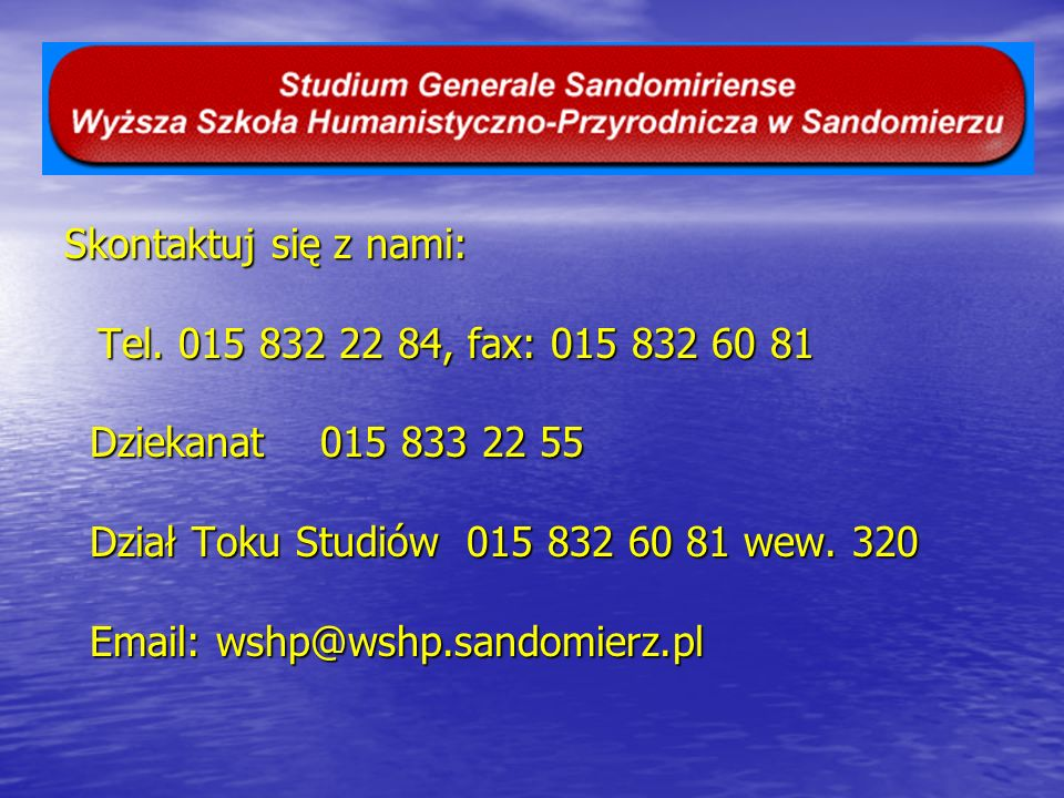 Skontaktuj się z nami: Tel. 015 832 22 84, fax: 015 832 60 81 Tel. 015 832 22 84, fax: 015 832 60 81 Dziekanat 015 833 22 55 Dziekanat 015 833 22 55 D