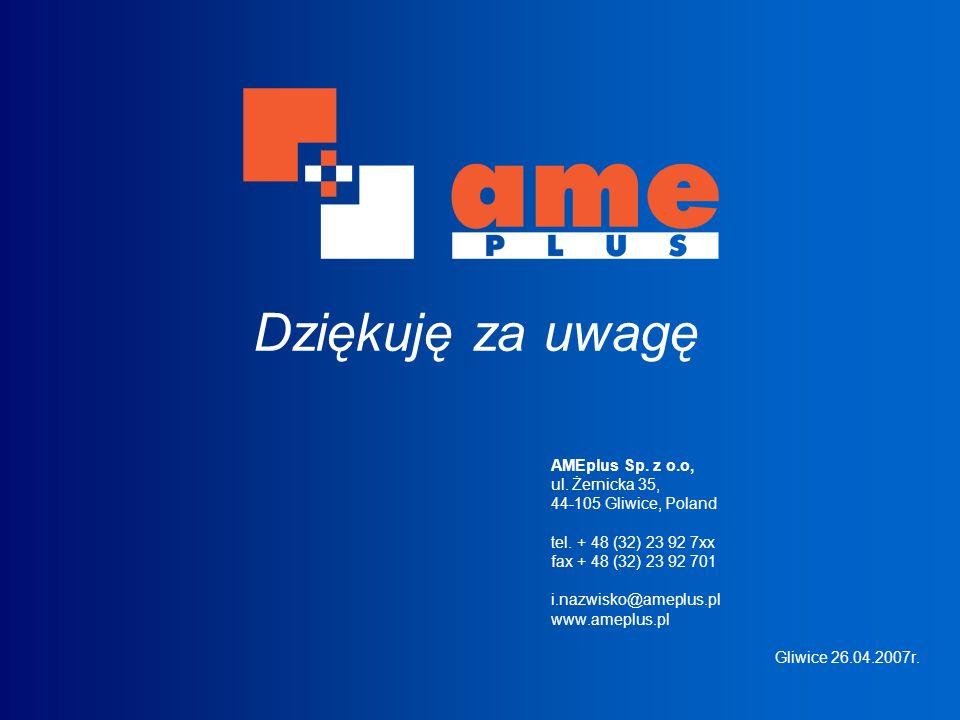 Dziękuję za uwagę AMEplus Sp. z o.o, ul. Żernicka 35, 44-105 Gliwice, Poland tel. + 48 (32) 23 92 7xx fax + 48 (32) 23 92 701 i.nazwisko@ameplus.pl ww