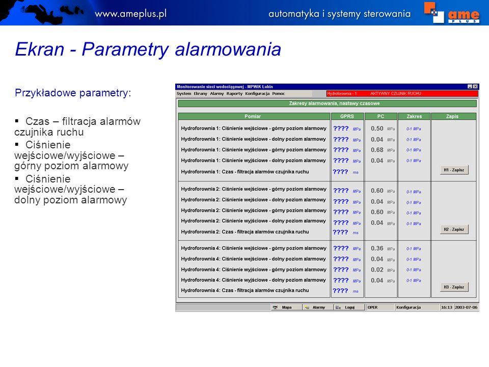 Ekran - Parametry alarmowania Przykładowe parametry: Czas – filtracja alarmów czujnika ruchu Ciśnienie wejściowe/wyjściowe – górny poziom alarmowy Ciśnienie wejściowe/wyjściowe – dolny poziom alarmowy