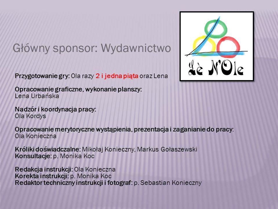 Główny sponsor: Wydawnictwo Przygotowanie gry: Ola razy 2 i jedna piąta oraz Lena Opracowanie graficzne, wykonanie planszy: Lena Urbańska Nadzór i koo