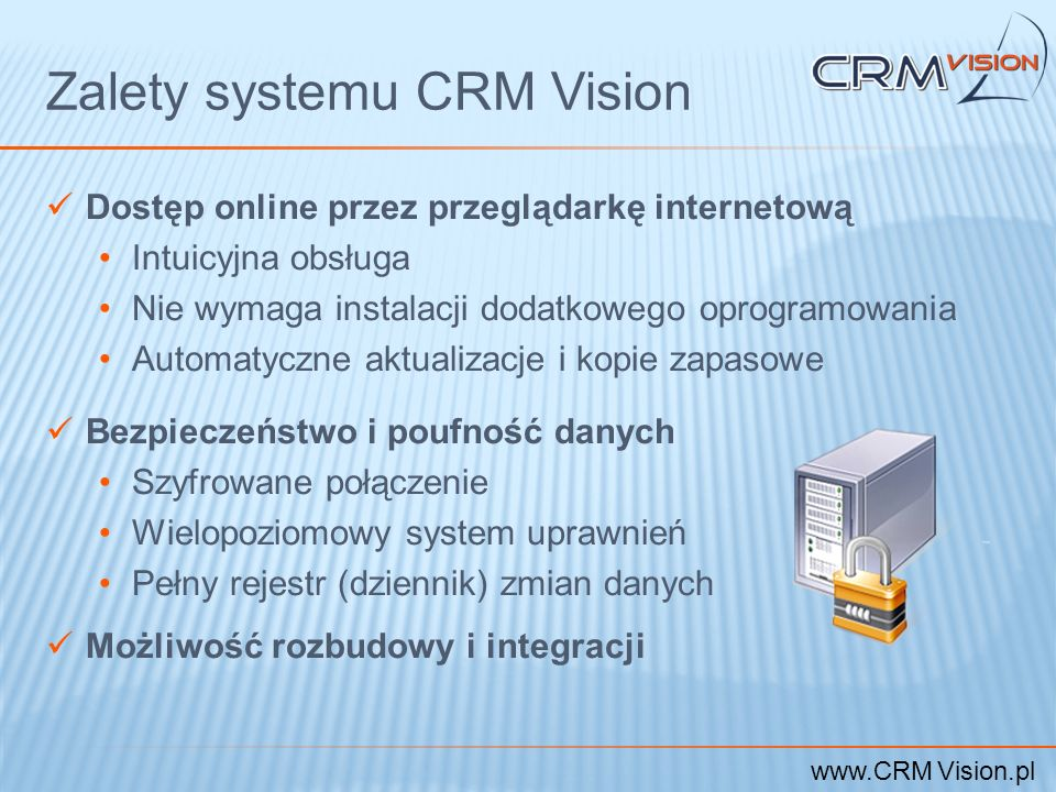www.CRM Vision.pl Zalety systemu CRM Vision Dostęp online przez przeglądarkę internetową Intuicyjna obsługa Nie wymaga instalacji dodatkowego oprogram