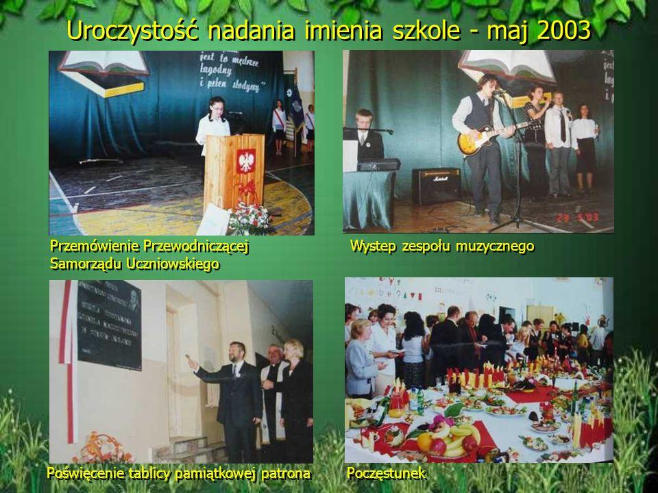 Uroczystość nadania imienia szkole - maj 2003 Przedstawienie Przemówienie p. Burmistrza Poczty sztandarowe Poświęcenie sztandaru
