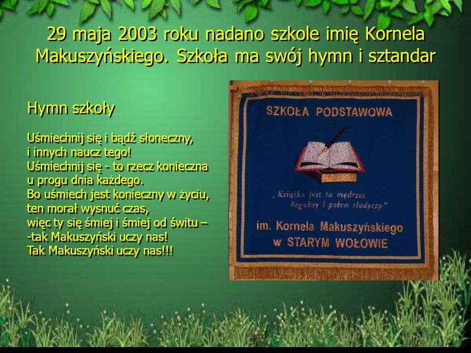29 maja 2003 roku nadano szkole imię Kornela Makuszyńskiego.