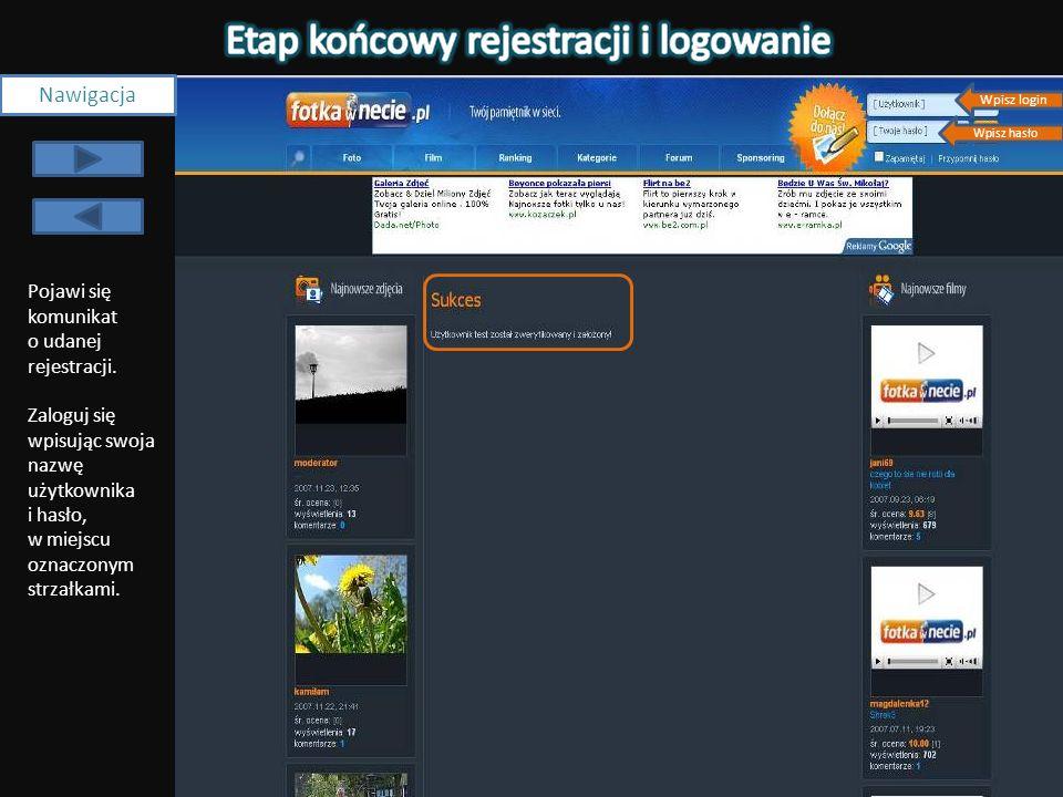 Wpisz login Wpisz hasło Nawigacja Pojawi się komunikat o udanej rejestracji. Zaloguj się wpisując swoja nazwę użytkownika i hasło, w miejscu oznaczony