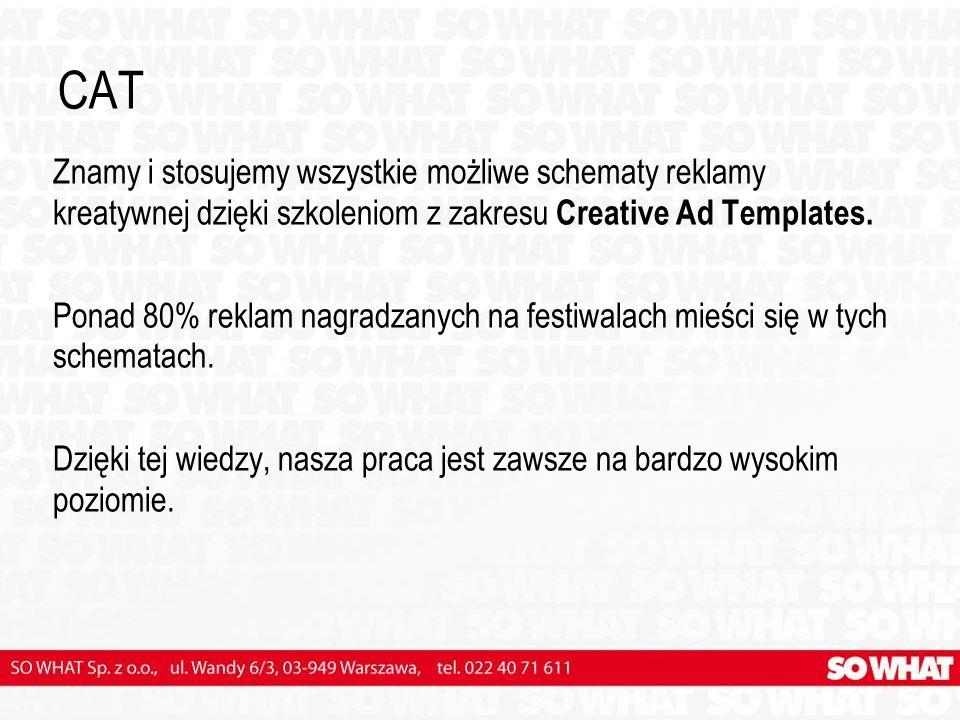 CAT Znamy i stosujemy wszystkie możliwe schematy reklamy kreatywnej dzięki szkoleniom z zakresu Creative Ad Templates. Ponad 80% reklam nagradzanych n