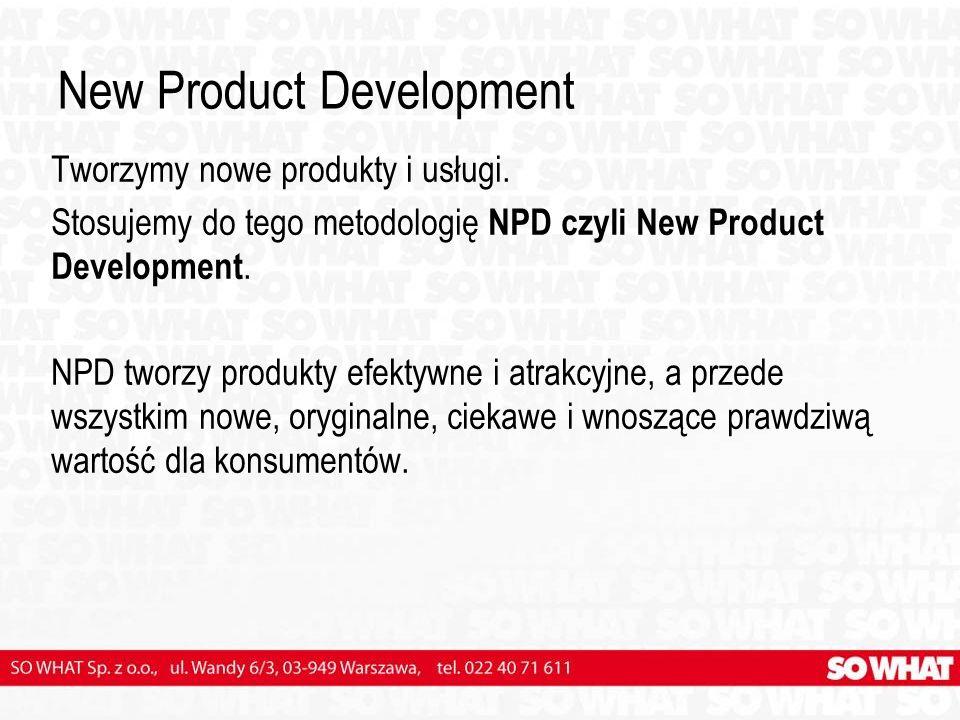 New Product Development Tworzymy nowe produkty i usługi. Stosujemy do tego metodologię NPD czyli New Product Development. NPD tworzy produkty efektywn