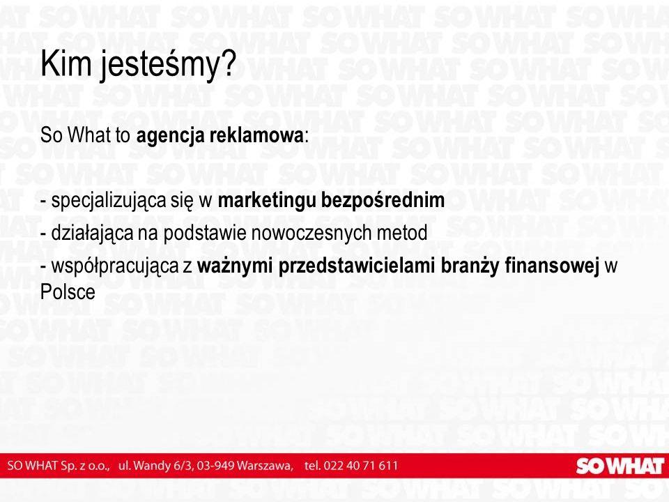 Kim jesteśmy? So What to agencja reklamowa : - specjalizująca się w marketingu bezpośrednim - działająca na podstawie nowoczesnych metod - współpracuj