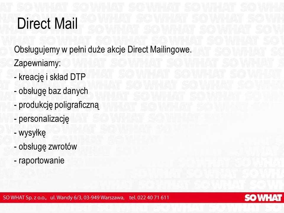 Direct Mail Obsługujemy w pełni duże akcje Direct Mailingowe. Zapewniamy: - kreację i skład DTP - obsługę baz danych - produkcję poligraficzną - perso