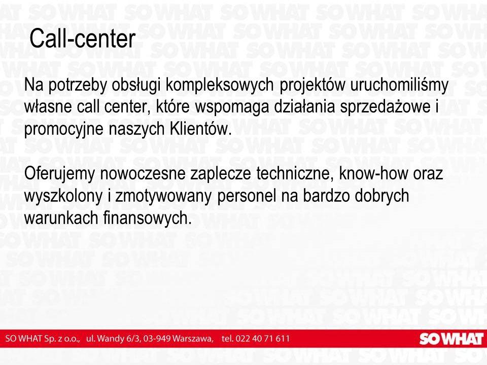 Call-center Na potrzeby obsługi kompleksowych projektów uruchomiliśmy własne call center, które wspomaga działania sprzedażowe i promocyjne naszych Klientów.