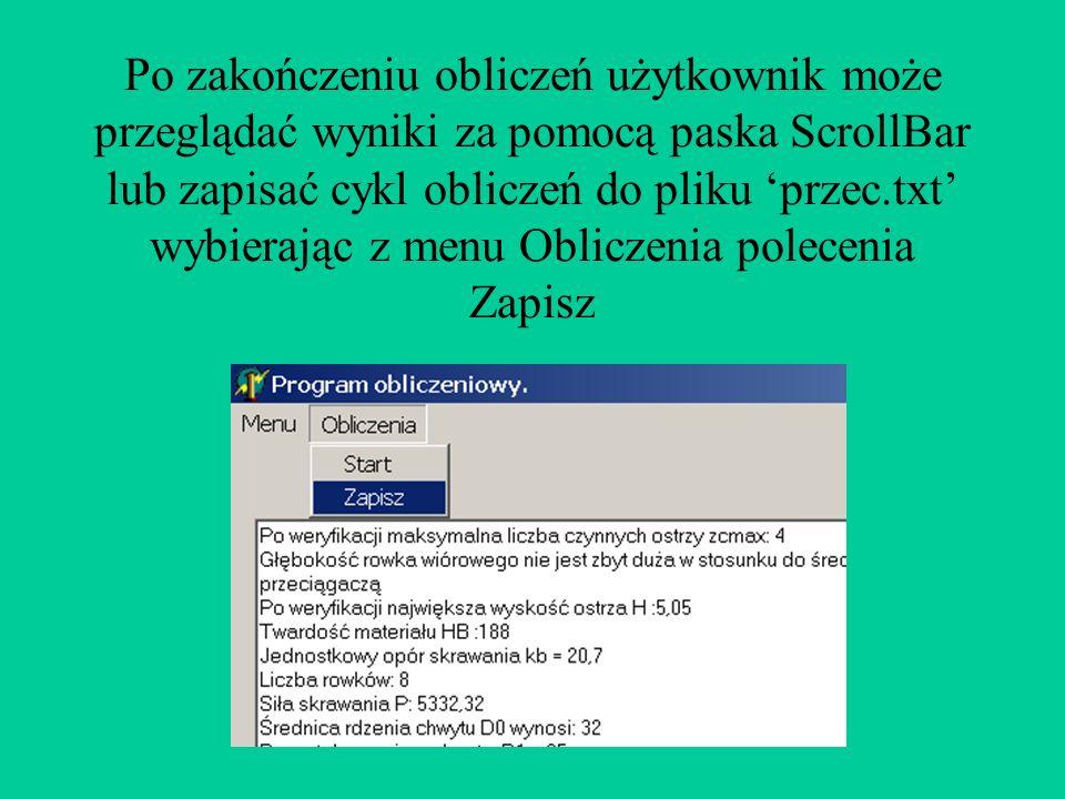 Po zakończeniu obliczeń użytkownik może przeglądać wyniki za pomocą paska ScrollBar lub zapisać cykl obliczeń do pliku przec.txt wybierając z menu Obliczenia polecenia Zapisz