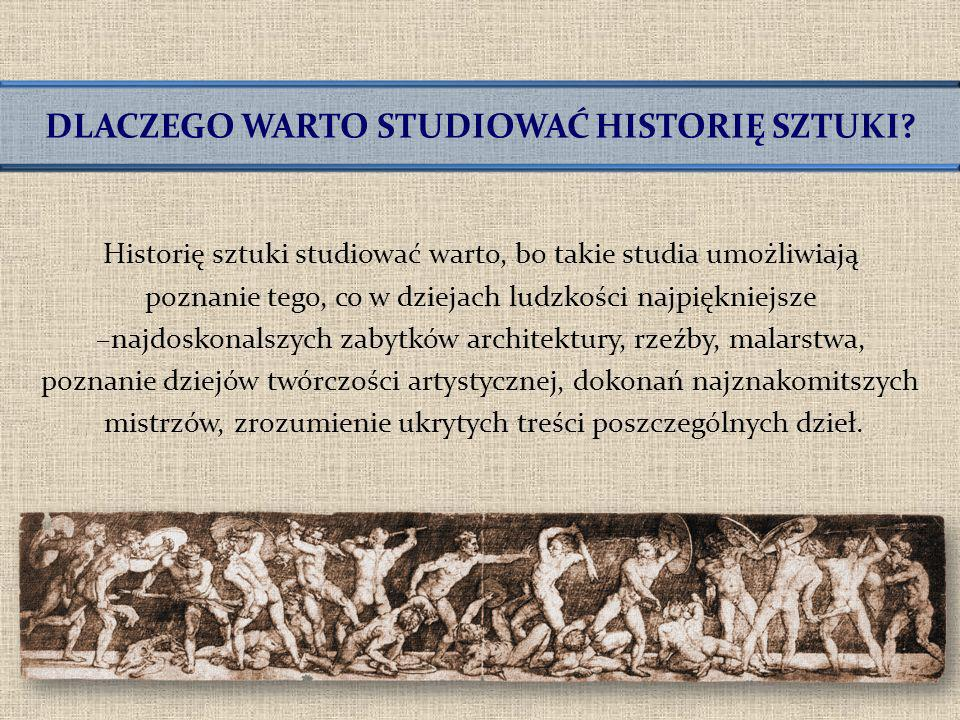 Historię sztuki studiować warto, bo takie studia umożliwiają poznanie tego, co w dziejach ludzkości najpiękniejsze –najdoskonalszych zabytków architek