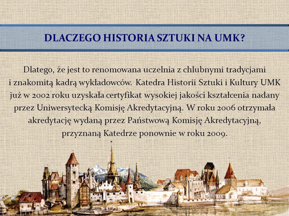 Dlatego, że jest to renomowana uczelnia z chlubnymi tradycjami i znakomitą kadrą wykładowców. Katedra Historii Sztuki i Kultury UMK już w 2002 roku uz