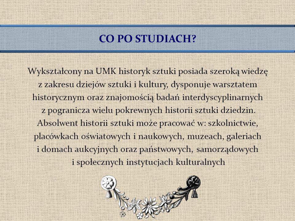 STUDIA STACJONARNE I STOPNIA O przyjęcie mogą ubiegać się kandydaci, którzy posiadają świadectwo dojrzałości (język polski – część pisemna, historia albo historia sztuki).