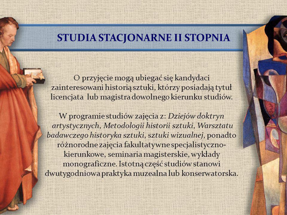 STUDIA STACJONARNE II STOPNIA O przyjęcie mogą ubiegać się kandydaci zainteresowani historią sztuki, którzy posiadają tytuł licencjata lub magistra do