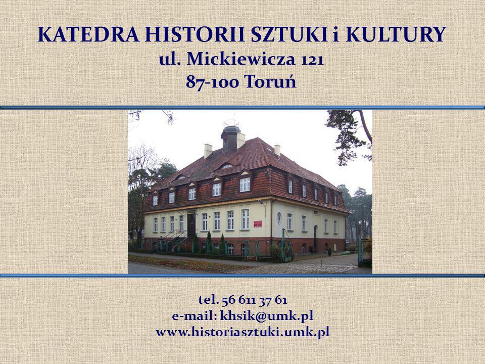 KATEDRA HISTORII SZTUKI i KULTURY ul. Mickiewicza 121 87-100 Toruń tel. 56 611 37 61 e-mail: khsik@umk.pl www.historiasztuki.umk.pl
