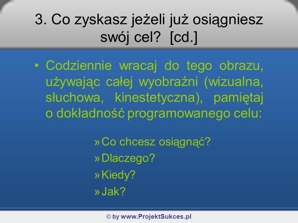 © by www.ProjektSukces.pl Codziennie wracaj do tego obrazu, używając całej wyobraźni (wizualna, słuchowa, kinestetyczna), pamiętaj o dokładność progra
