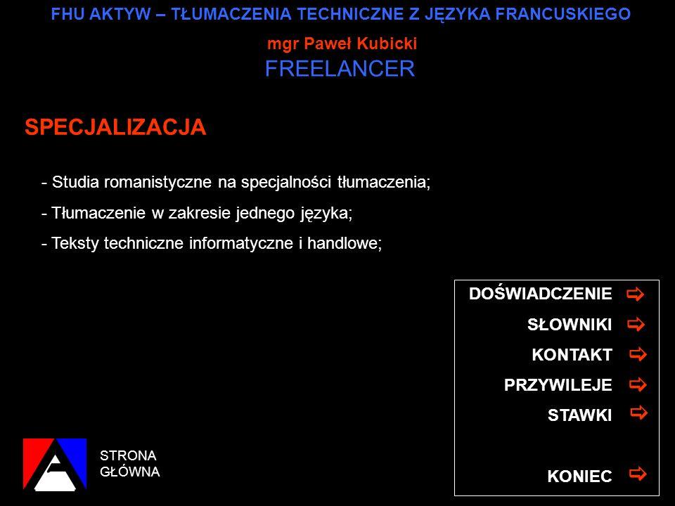 FHU AKTYW – TŁUMACZENIA TECHNICZNE Z JĘZYKA FRANCUSKIEGO mgr Paweł Kubicki FREELANCER CO MOGĘ ZAGWARANTOWAĆ? SPECJALIZACJA Studia romanistyczne, specj