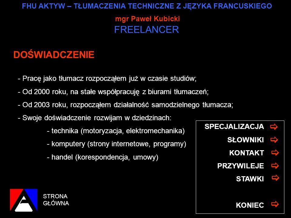 FHU AKTYW – TŁUMACZENIA TECHNICZNE Z JĘZYKA FRANCUSKIEGO mgr Paweł Kubicki FREELANCER STRONA GŁÓWNA DOŚWIADCZENIE SŁOWNIKI KONTAKT PRZYWILEJE STAWKI K