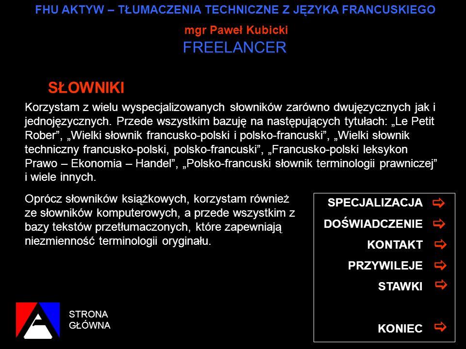 FHU AKTYW – TŁUMACZENIA TECHNICZNE Z JĘZYKA FRANCUSKIEGO mgr Paweł Kubicki FREELANCER STRONA GŁÓWNA SPECJALIZACJA SŁOWNIKI KONTAKT PRZYWILEJE STAWKI K