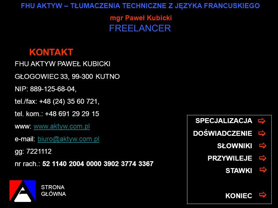 FHU AKTYW – TŁUMACZENIA TECHNICZNE Z JĘZYKA FRANCUSKIEGO mgr Paweł Kubicki FREELANCER STRONA GŁÓWNA SPECJALIZACJA DOŚWIADCZENIE KONTAKT PRZYWILEJE STA