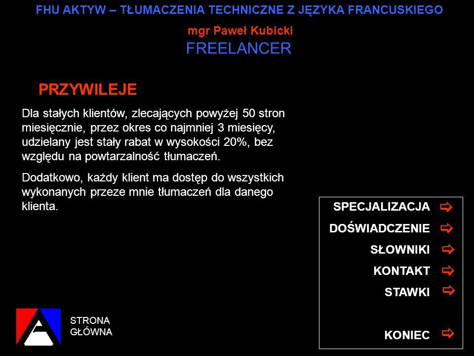 FHU AKTYW – TŁUMACZENIA TECHNICZNE Z JĘZYKA FRANCUSKIEGO mgr Paweł Kubicki FREELANCER STRONA GŁÓWNA SPECJALIZACJA DOŚWIADCZENIE SŁOWNIKI PRZYWILEJE ST