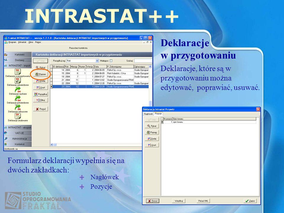 Deklaracje w przygotowaniu INTRASTAT++ Formularz deklaracji wypełnia się na dwóch zakładkach: Nagłówek Pozycje Deklaracje, które są w przygotowaniu można edytować, poprawiać, usuwać.