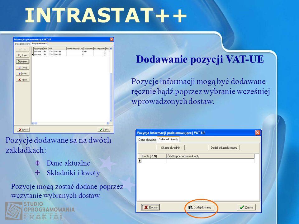 INTRASTAT++ Dodawanie pozycji VAT-UE Pozycje informacji mogą być dodawane ręcznie bądź poprzez wybranie wcześniej wprowadzonych dostaw. Pozycje dodawa