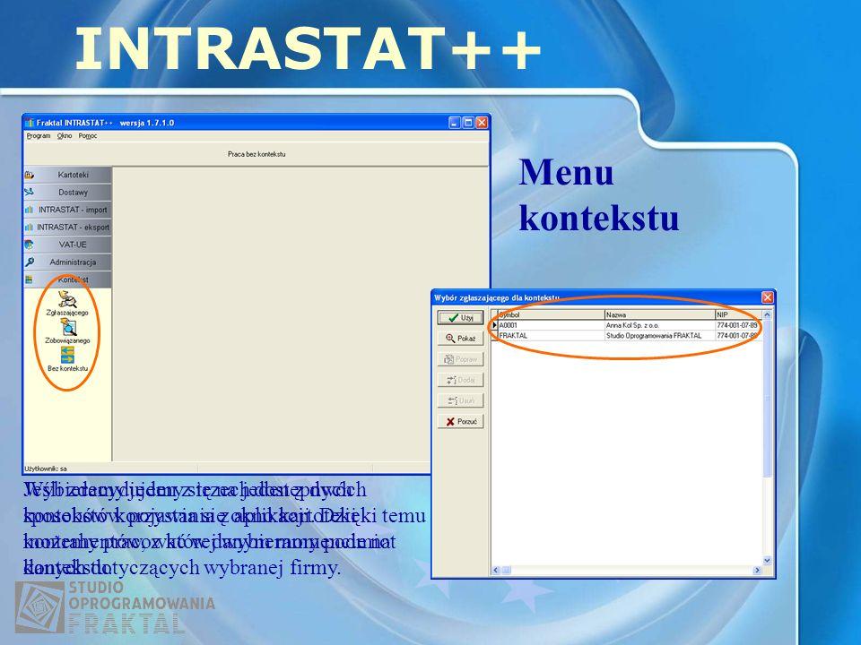 Menu kontekstu INTRASTAT++ Wybieramy jeden z trzech dostępnych sposobów korzystania z aplikacji. Dzięki temu możemy pracować w danym momencie na danyc