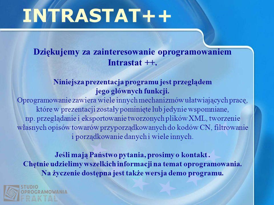 INTRASTAT++ Dziękujemy za zainteresowanie oprogramowaniem Intrastat ++. Niniejsza prezentacja programu jest przeglądem jego głównych funkcji. Oprogram
