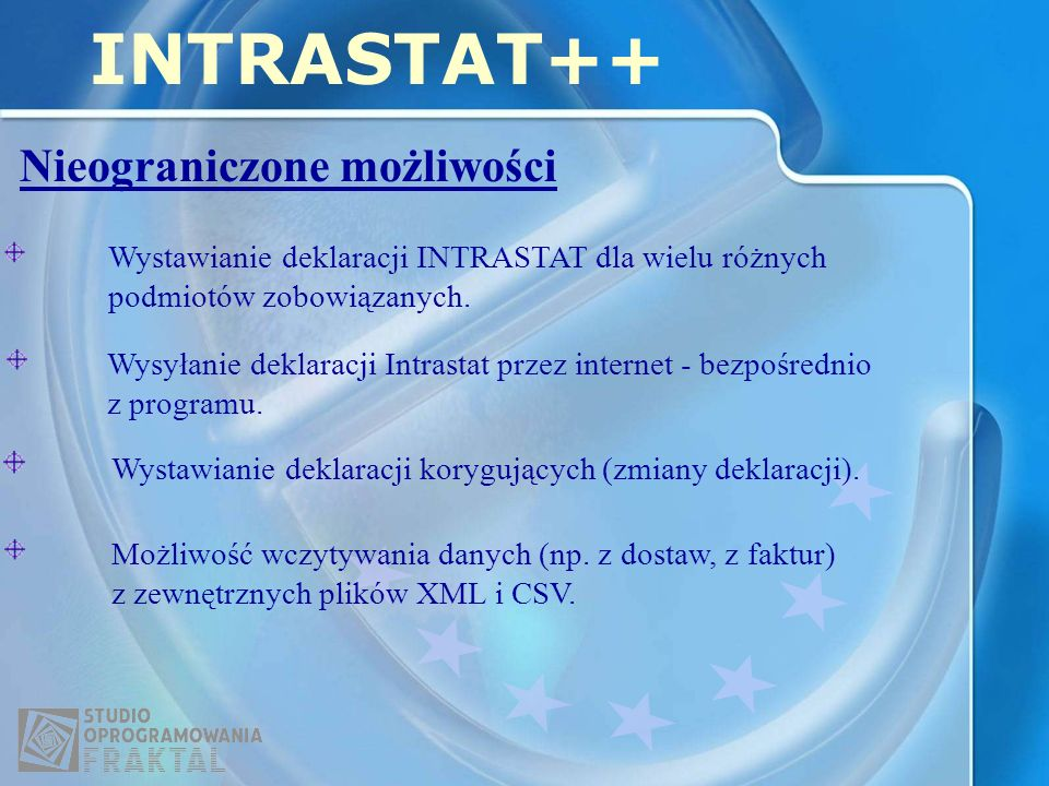 Nieograniczone możliwości INTRASTAT++ Wysyłanie deklaracji Intrastat przez internet - bezpośrednio z programu. Wystawianie deklaracji korygujących (zm