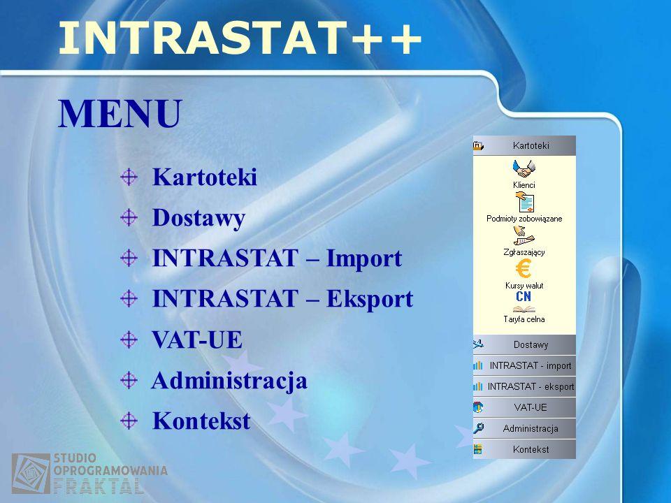 Kartoteki Dostawy INTRASTAT – Import INTRASTAT – Eksport VAT-UE Administracja Kontekst INTRASTAT++ MENU