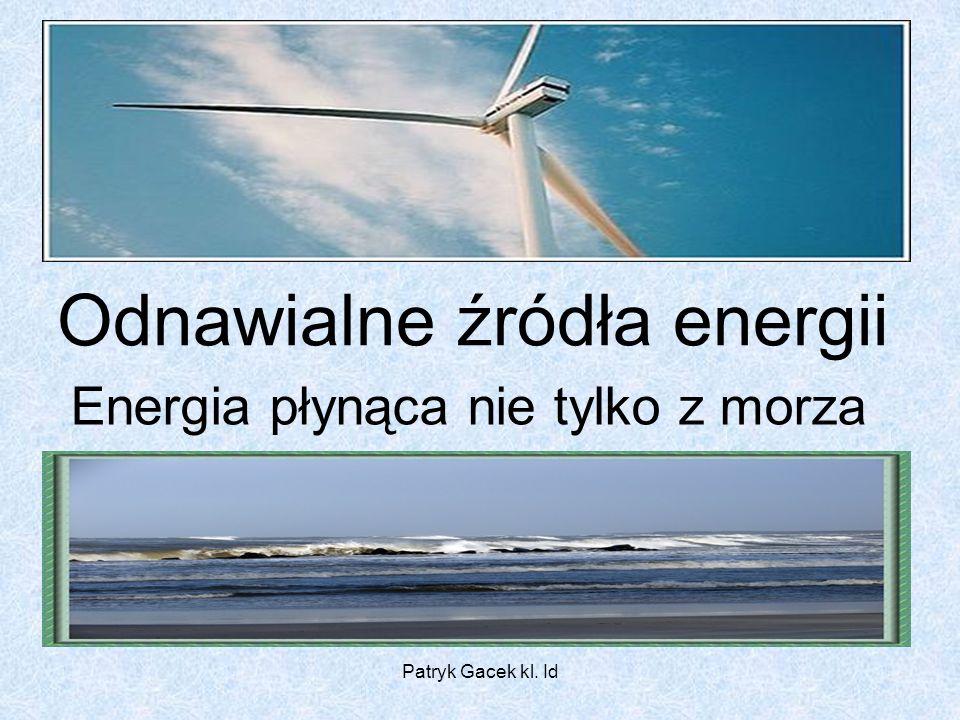 Patryk Gacek kl. Id Odnawialne źródła energii Energia płynąca nie tylko z morza