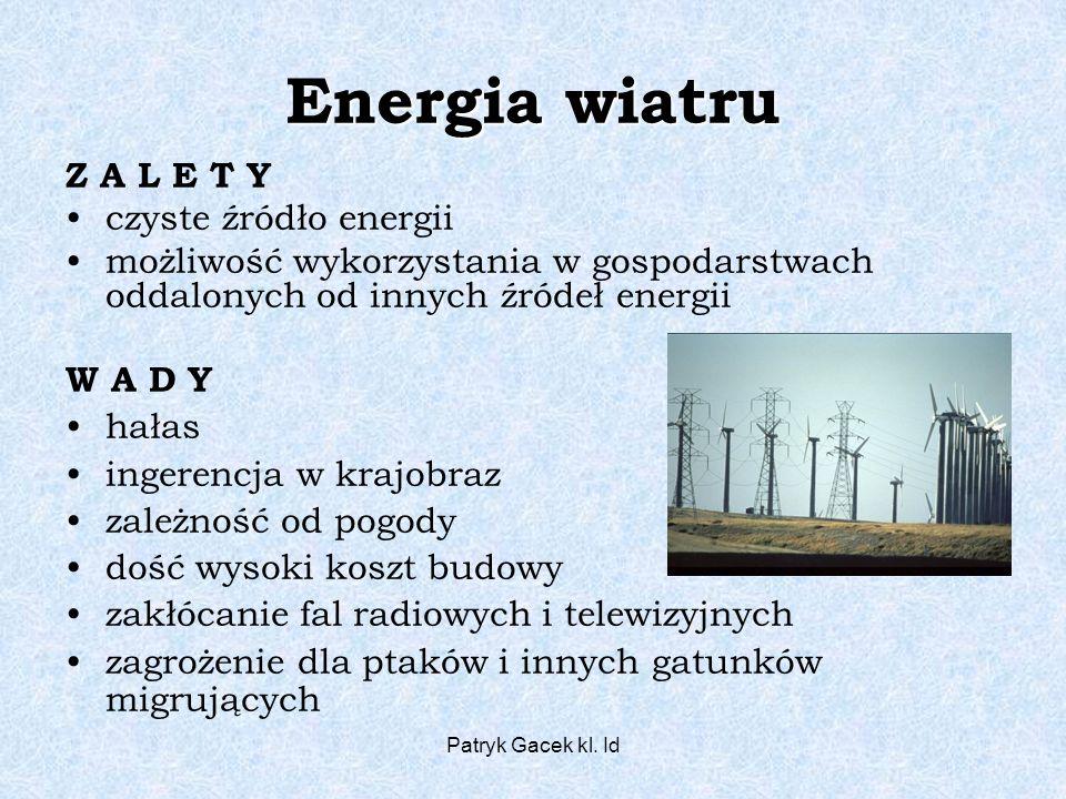 Patryk Gacek kl. Id Energia wiatru Z A L E T Y czyste źródło energii możliwość wykorzystania w gospodarstwach oddalonych od innych źródeł energii W A