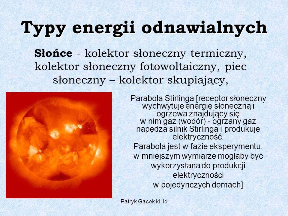 Patryk Gacek kl. Id Typy energii odnawialnych Słońce - kolektor słoneczny termiczny, kolektor słoneczny fotowoltaiczny, piec słoneczny – kolektor skup
