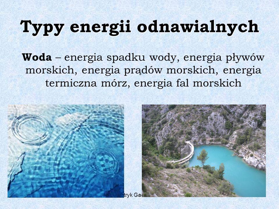 Patryk Gacek kl. Id Typy energii odnawialnych Woda – energia spadku wody, energia pływów morskich, energia prądów morskich, energia termiczna mórz, en