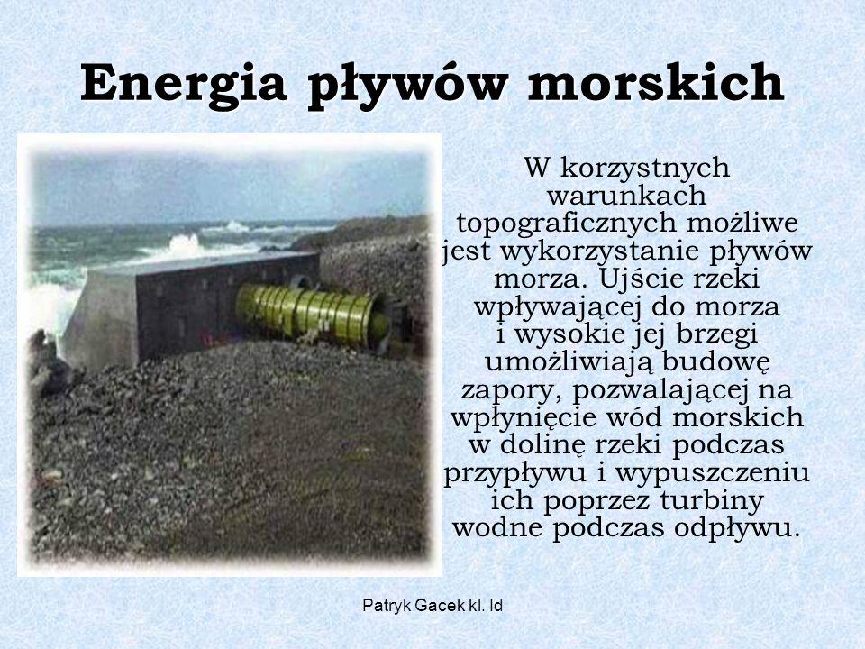 Patryk Gacek kl. Id Energia pływów morskich W korzystnych warunkach topograficznych możliwe jest wykorzystanie pływów morza. Ujście rzeki wpływającej