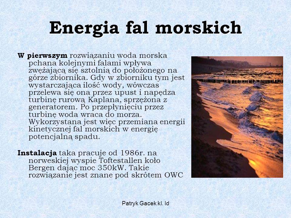 Patryk Gacek kl. Id Energia fal morskich W pierwszym rozwiązaniu woda morska pchana kolejnymi falami wpływa zwężającą się sztolnią do położonego na gó