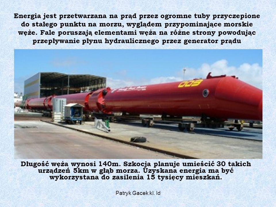 Patryk Gacek kl. Id Energia jest przetwarzana na prąd przez ogromne tuby przyczepione do stałego punktu na morzu, wyglądem przypominające morskie węże