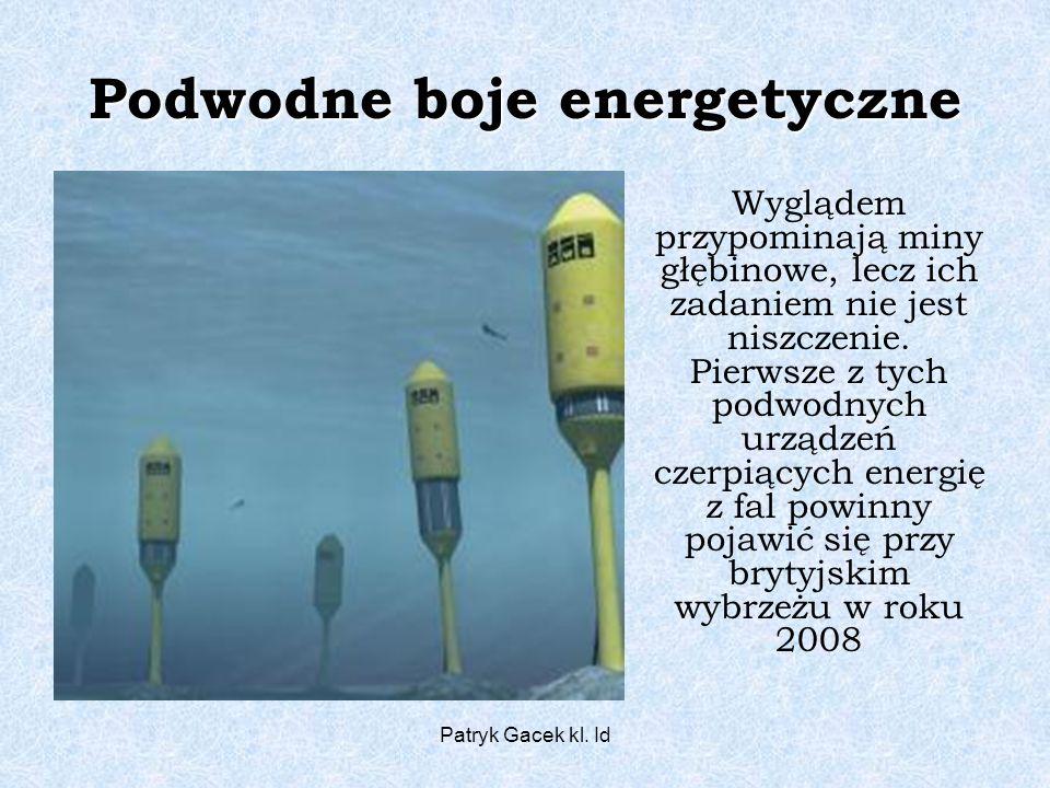 Patryk Gacek kl. Id Podwodne boje energetyczne Wyglądem przypominają miny głębinowe, lecz ich zadaniem nie jest niszczenie. Pierwsze z tych podwodnych