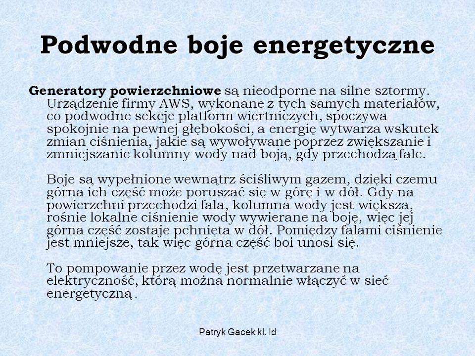 Patryk Gacek kl. Id Podwodne boje energetyczne Generatory powierzchniowe są nieodporne na silne sztormy. Urządzenie firmy AWS, wykonane z tych samych
