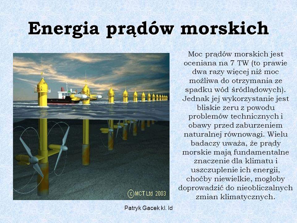 Patryk Gacek kl. Id Energia prądów morskich Moc prądów morskich jest oceniana na 7 TW (to prawie dwa razy więcej niż moc możliwa do otrzymania ze spad