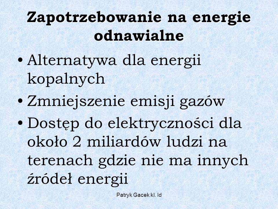 Patryk Gacek kl. Id Zapotrzebowanie na energie odnawialne Alternatywa dla energii kopalnych Zmniejszenie emisji gazów Dostęp do elektryczności dla oko