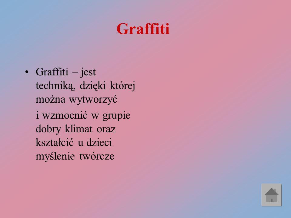 Graffiti Graffiti – jest techniką, dzięki której można wytworzyć i wzmocnić w grupie dobry klimat oraz kształcić u dzieci myślenie twórcze