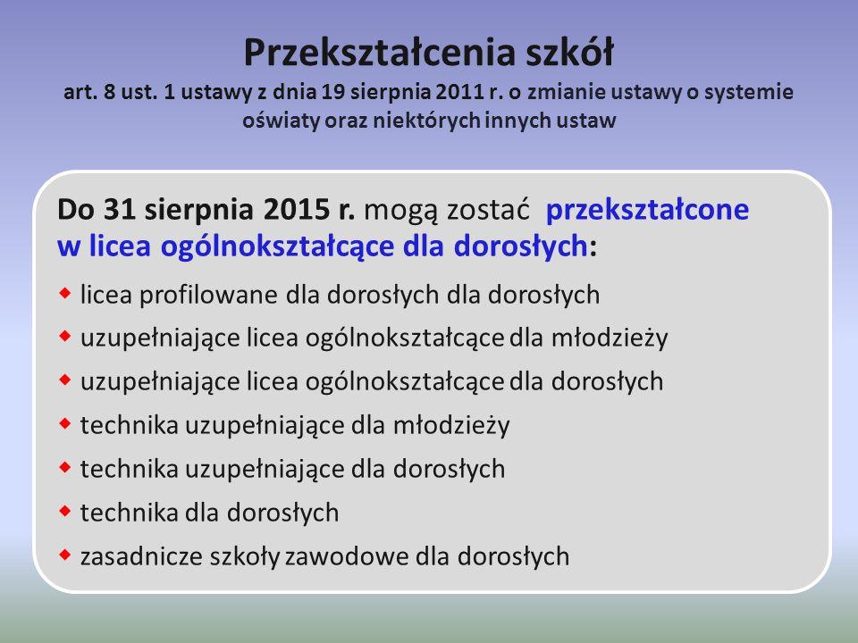 Przekształcenia szkół art. 8 ust. 1 ustawy z dnia 19 sierpnia 2011 r. o zmianie ustawy o systemie oświaty oraz niektórych innych ustaw Do 31 sierpnia
