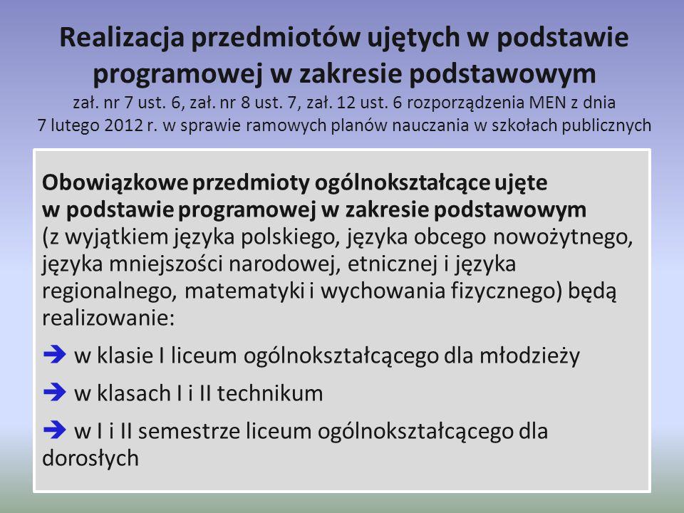Realizacja przedmiotów ujętych w podstawie programowej w zakresie podstawowym zał. nr 7 ust. 6, zał. nr 8 ust. 7, zał. 12 ust. 6 rozporządzenia MEN z