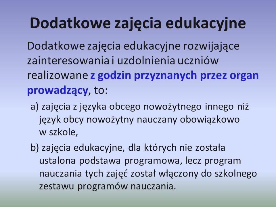 Dodatkowe zajęcia edukacyjne Dodatkowe zajęcia edukacyjne rozwijające zainteresowania i uzdolnienia uczniów realizowane z godzin przyznanych przez org