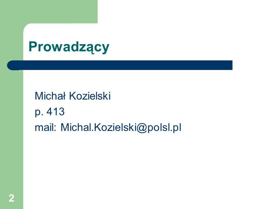 2 Prowadzący Michał Kozielski p. 413 mail: Michal.Kozielski@polsl.pl