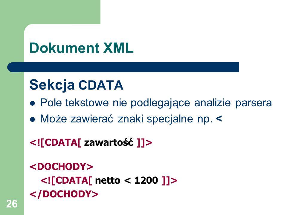 26 Dokument XML Sekcja CDATA Pole tekstowe nie podlegające analizie parsera Może zawierać znaki specjalne np. <