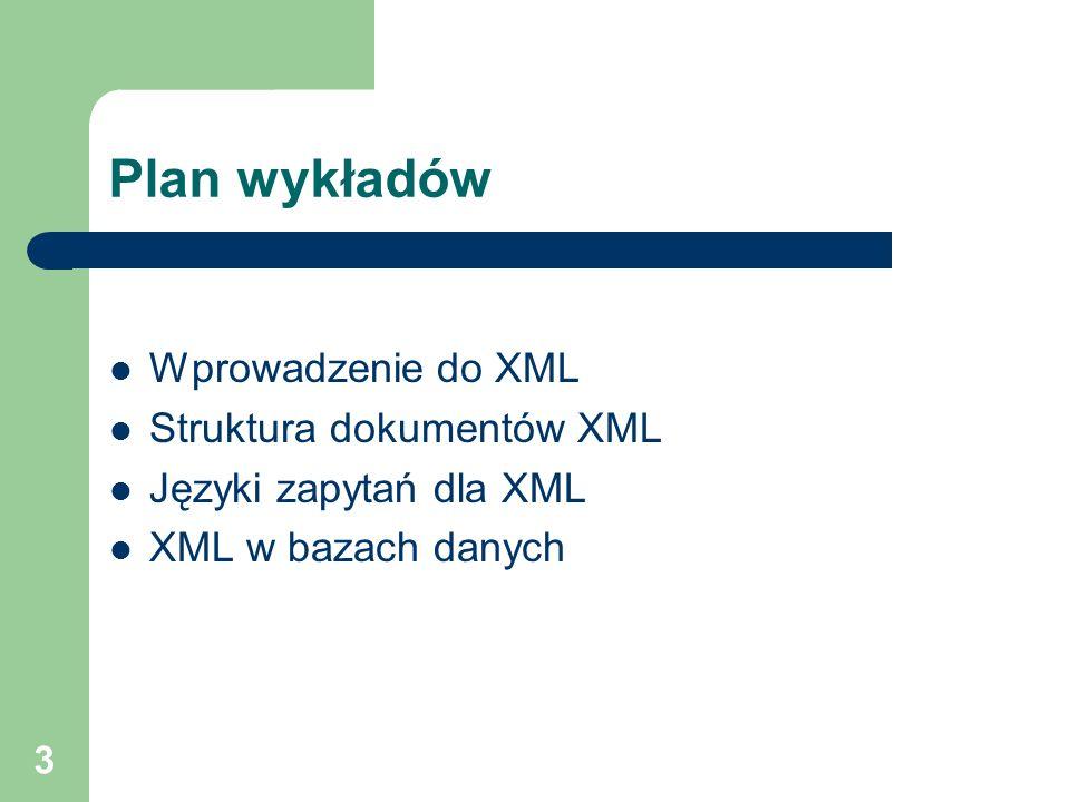 3 Plan wykładów Wprowadzenie do XML Struktura dokumentów XML Języki zapytań dla XML XML w bazach danych