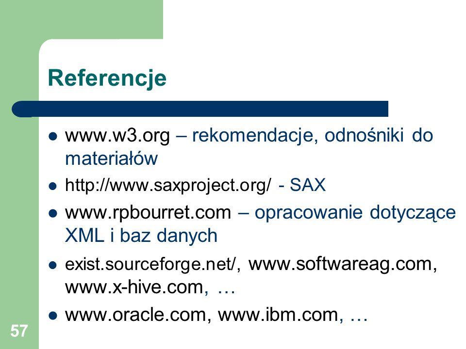 57 Referencje www.w3.org – rekomendacje, odnośniki do materiałów http://www.saxproject.org/ - SAX www.rpbourret.com – opracowanie dotyczące XML i baz